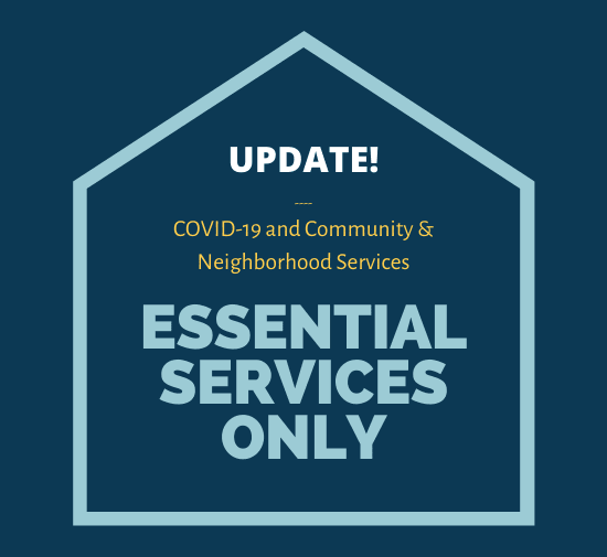 Stay up to date on services being offered by the Community & Neighborhood Services department during